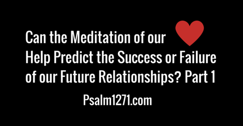 Can the meditation of our hearts help predict the success or failure of our future relationships- Part 1
