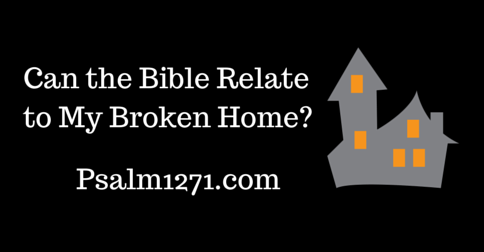 Can the Bible relate to my broken home-
