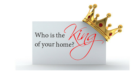 Who is the King of Your Home?